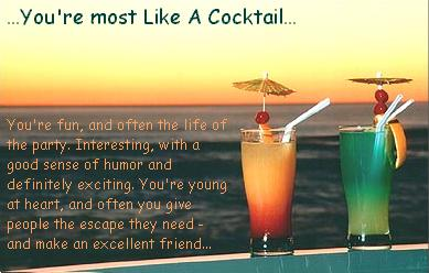You're most like a Cocktail: You're fun, and often the life of the party. Interesting, with a good sense of humor and definitely exciting. You're young at heart, and often you give people the escape they need - and make an excellent friend...